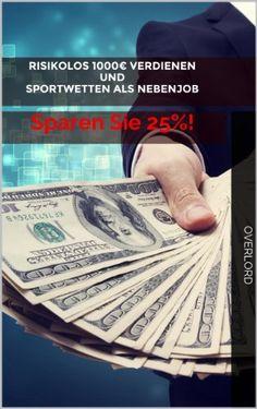 Risikolos 1000€ verdienen UND Sportwetten als Nebenjob: Sparen Sie 25%! (Ultimativer Ratgeber) - http://durac.ch/risikolos-1000e-verdienen-und-sportwetten-als-nebenjob-sparen-sie-25-ultimativer-ratgeber/ #BUSINESSECONOMICS/E-Commerce/General, #BUSINESSECONOMICS/Home-BasedBusinesses, #Ebook, #Overlord #GeldVerdienen