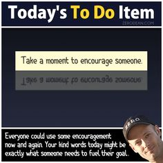 Today's To Do Item: Take a moment to encourage someone.