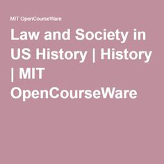 Law and Society in US History | History | MIT OpenCourseWare