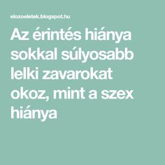 Az érintés hiánya sokkal súlyosabb lelki zavarokat okoz, mint a szex hiánya Bible Verses, Mental Health, Diy And Crafts, Life, Vans, Mental Illness, Van, Scripture Verses, Bible Scriptures
