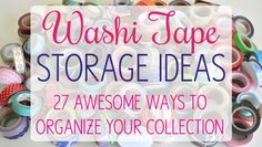 Lots of awesome ideas for storing washi tape! #washitape #organization