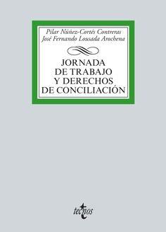 Jornada de trabajo y derechos de conciliación / Pilar Núñez-Cortés Contreras, José Fernando Lousada Arochena