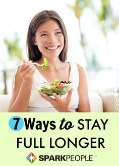 7 Tips to Stay Full Longer. Awesome tips, I really needed to see these right now!! | via @SparkPeople #diet #weightloss #health #wellness #eatbetter