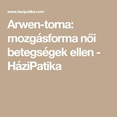 Arwen-torna: mozgásforma női betegségek ellen - HáziPatika
