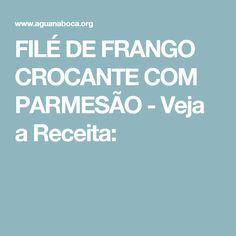 FILÉ DE FRANGO CROCANTE COM PARMESÃO - Veja a Receita: