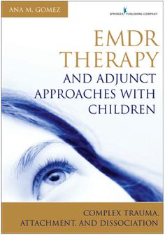 EMDR Therapy and Adjunct Approaches with Children: Complex Trauma, Attachment and Dissociation | Ana M. Gomez