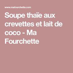 Soupe thaïe aux crevettes et lait de coco - Ma Fourchette