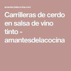 Carrilleras de cerdo en salsa de vino tinto - amantesdelacocina