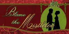 'Blame the Mistletoe', a Christmas story of love and kisses from Sarah Johnson. Coming soon!!