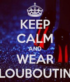 Keep Calm | Wear Louboutin