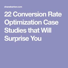 22 Conversion Rate Optimization Case Studies that Will Surprise You