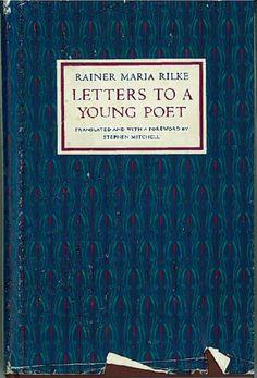 Letters to a Young Poet - Rainer Maria Rilke http://www.google.com/imgres?q=rilke+letters+to+a+young+poet+1st+edition&um=1&hl=en&client=safari&sa=N&rls=en&biw=1039&bih=798&tbm=isch&tbnid=woQhLqnJeUIyIM:&imgrefurl=http://evoketheforms.tumblr.com/post/6519051573&docid=lae5p1lUxJKwxM&itg=1&imgurl=http://29.media.tumblr.com/tumblr_lms3mtTlmm1qggq97o1_500.jpg&w=475&h=700&ei=ADlgT96LLar20gGjzpCQBw&zoom=1