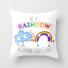 Be a rainbow in someone else's cloud Throw Pillow