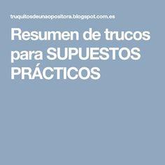 Resumen de trucos para SUPUESTOS PRÁCTICOS Class Management, Education, Tips, Plaza, Ideas, Advice, Teaching, Thoughts, Onderwijs