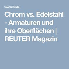 REUTER Magazin | Chrom vs. Edelstahl - Armaturen und ihre Oberflächen #küche #bad #badezimmer #armatur #wasserhahn #kran #oberfläche #chrom #edelstahl #reuterde #reuter