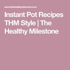Instant Pot Recipes THM Style | The Healthy Milestone