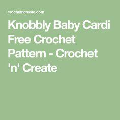 Knobbly Baby Cardi Free Crochet Pattern - Crochet 'n' Create