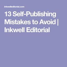 13 Self-Publishing Mistakes to Avoid   Inkwell Editorial
