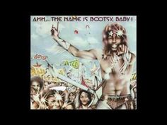 Ahh...The Name Is Bootsy, Baby 1978 - Bootsy's Rubber Band - YouTube