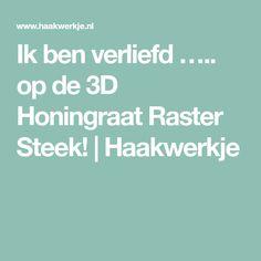 Ik ben verliefd ….. op de 3D Honingraat Raster Steek! | Haakwerkje