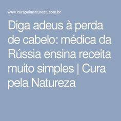 Diga adeus à perda de cabelo: médica da Rússia ensina receita muito simples   Cura pela Natureza
