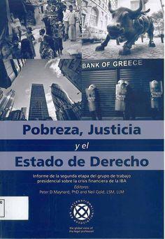 Pobreza, justicia y el Estado de derecho : informe de la segunda etapa del grupo de trabajo presidencial sobre la crisis financiera de la IBA / editores, Peter D. Maynard and Neil Gold. - 2013