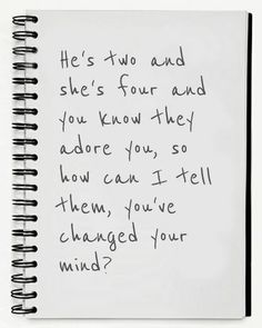 """""""So how can I tell them, you've changed your mind?"""" You Were Mine - Dixie Chicks"""