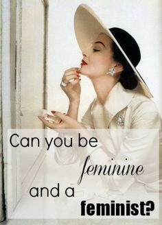Can You Be Feminine And A Feminist?