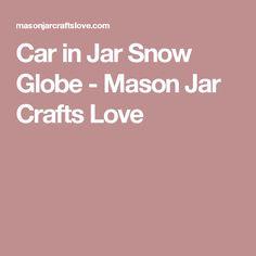 Car in Jar Snow Globe - Mason Jar Crafts Love