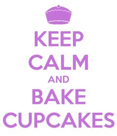 KEEP CALM AND BAKE CUPCAKES. This is sooo MEEE. I love baking cupcakes