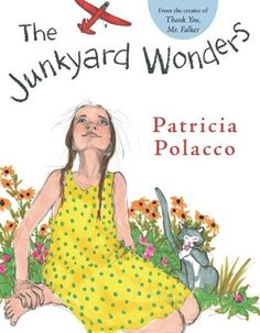 """Junkyard Wonders by Patricia Polacco-- Inspired by a teacher who believes each of them is a genius, a class of special-needs students invents something that could convince the whole school they are justifiably proud to be """"Junkyard Wonders. *"""