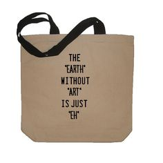 The Earth Without Art Is Just Eh Reusable Bag Eco Friendly Cotton Canvas Day Tote Funny in Natural / Black. $18.50, via Etsy.