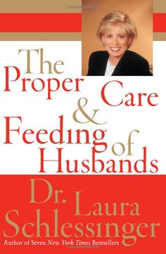 The Proper Care and Feeding of Husbands--Dr. Laura Schlessinger