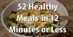 "52 Healthy Meals in 12 Minutes or Less |                                            No ""I don't have time to eat healthy"" excuses!"