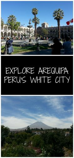 Arequipa, Peru's White City.  Arequipa in the South of Peru is a beautiful city, perfect as a base for trekking to the Colca Canyon, and amid volcanoes this city should not be missed!