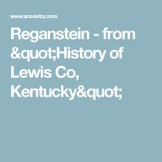 "Reganstein - from ""History of Lewis Co, Kentucky"""