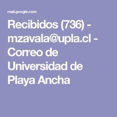 Recibidos (736) - mzavala@upla.cl - Correo de Universidad de Playa Ancha