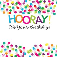 ♡☆ Hooray! It's Your Birthday! ☆♡