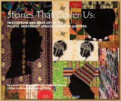 Stories That Cover Us: Meditations and Fiber Art by the Pacific Northwest African American Quilters offers a luminous, evocative portrait of quilt making. Introduced with a spectacular foreward by noted quilter, folk artist and lecturer Rachel Clark. Edited by Gwen Maxwell-Williams. 2010.