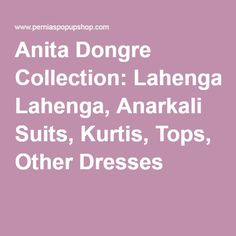 Anita Dongre Collection: Lahenga, Anarkali Suits, Kurtis, Tops, Other Dresses