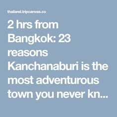 2 hrs from Bangkok: 23 reasons Kanchanaburi is the most adventurous town you never knew existed