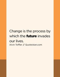 Change is the process by which the future invades our lives. Karma, Future Quotes, Lunge, Our Life, Quote Of The Day, Campaign, Life Quotes, Inspirational Quotes, Student