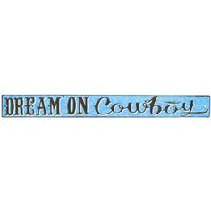 """Make a statement in any western themed decor with this Dream on Cowboy Die Cut Tin Sign. It features an embossed texture with a faded leaf like design in the background.    Dimensions:      Length: 18""""    Height: 1 7/8""""      Hardware:      2 nail hole cut-outs"""
