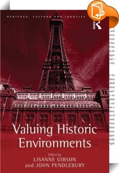 Valuing Historic Environments    :  This volume brings together an interdisciplinary team of leading scholars to discuss frameworks of value in relation to the preservation of historic environments. Starting from the premise that heritage values are culturally and historically constructed, the book examines the effects of pluralist frameworks of value on how preservation is conceived. It questions the social and economic consequences of constructions of value and how to balance a respo...