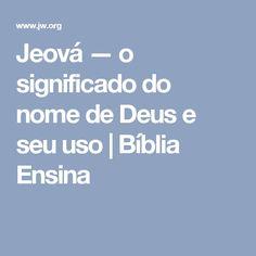 Jeová — o significado do nome de Deus e seu uso | Bíblia Ensina