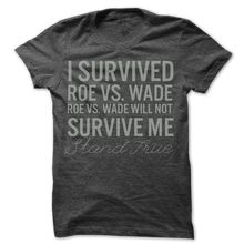 I Survived Roe vs Wade - Roe vs Wade Will Not Survive Me - http://www.prolifeworld.com