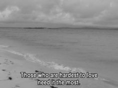 """""""those who are hardest to love need it the most""""."""