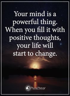 Your mind is a powerful thing. When you fill it with positive thoughts, your life will start to change quotes quotes about life quotes about love quotes for teens quotes for work quotes god quotes motivation Motivational Quotes For Life, Inspiring Quotes About Life, Meaningful Quotes, True Quotes, Great Quotes, Positive Quotes, Sports Inspirational Quotes, Good Sayings About Life, Some Quotes About Life