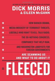 Fleeced: How Barack Obama, Media Mockery of Terrorist Threats, Liberals Who Want to Kill Talk Radio, the Do-Nothing Congress, Companies That Help Iran, and Washington Lobbyists for Foreign Governments Are Scamming Us ... and What to Do About It by Dick Morris
