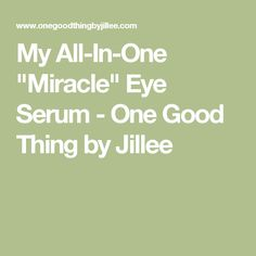 "My All-In-One ""Miracle"" Eye Serum - One Good Thing by Jillee"